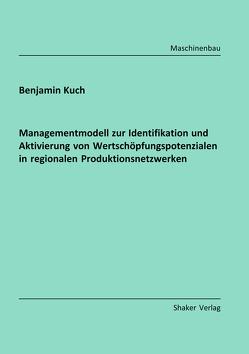 Managementmodell zur Identifikation und Aktivierung von Wertschöpfungspotenzialen in regionalen Produktionsnetzwerken von Kuch,  Benjamin