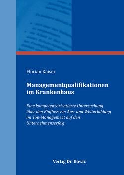 Managementqualifikationen im Krankenhaus von Kaiser,  Florian