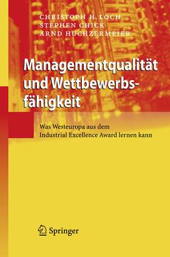 Managementqualität und Wettbewerbsfähigkeit von Chick,  Stephen, Huchzermeier,  Arnd, Loch,  Christoph H.