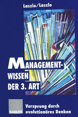 Managementwissen der 3. Art von Laszlo,  Christopher, Laszlo,  Ervin