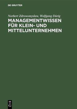Managementwissen für Klein- und Mittelunternehmen von Dürig,  Wolfgang, Zdrowomyslaw,  Norbert