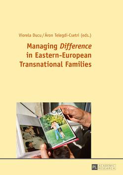 Managing Difference in Eastern-European Transnational Families von Ducu,  Viorela, Telegdi Csetri,  Áron