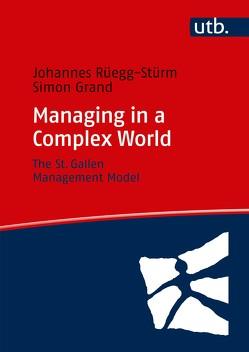 Managing in a Complex World von Grand,  Simon, Rüegg-Stürm,  Johannes