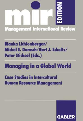 Managing in a Global World von Domsch,  Michel E., Lichtenberger,  Bianka, Scholtz,  Gert J., Sticksel,  Peter