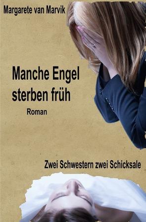 Manche Engel sterben früh von van Marvik,  Margarete