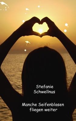 Manche Seifenblasen fliegen weiter von Schwellnus,  Stefanie