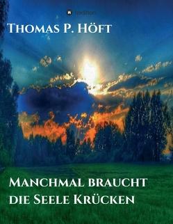 Manchmal braucht die Seele Krücken von Höft,  Thomas P.