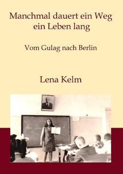 Manchmal dauert ein Weg ein Leben lang von Kelm,  Lena