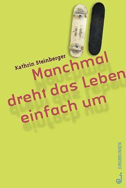 Manchmal dreht das Leben einfach um von Steinberger,  Kathrin