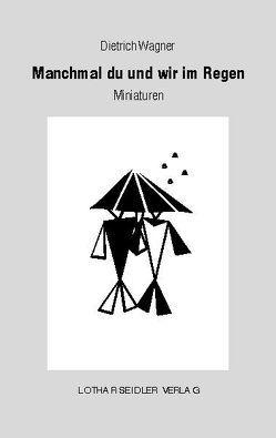 Manchmal du und wir im Regen von Wagner,  Dietrich