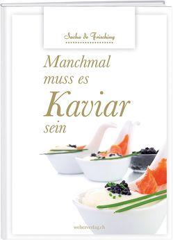 Manchmal muss es Kaviar sein von Frisching,  Sacha de