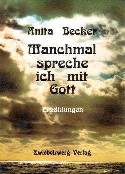 Manchmal spreche ich mit Gott von Becker,  Anita, Laufenburg,  Heike