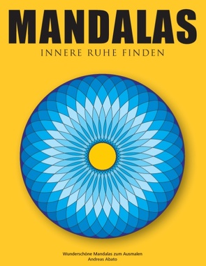 Mandalas – Innere Ruhe finden von Abato,  Andreas