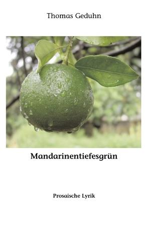 Mandarinentiefesgrün von Geduhn,  Thomas