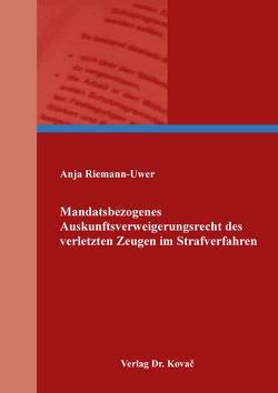 Mandatsbezogenes Auskunftsverweigerungsrecht des verletzten Zeugen im Strafverfahren von Riemann-Uwer,  Anja