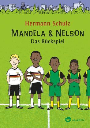 Mandela & Nelson. Das Rückspiel von Schulz,  Hermann