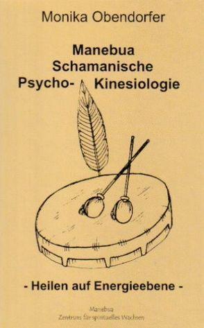 Manebua Schamanische Psycho-Kinesiologie von Obendorfer,  Monika