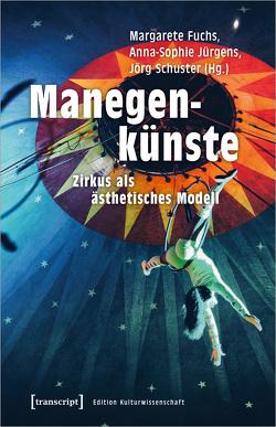 Manegenkünste von Fuchs,  Margarete, Jürgens,  Anna-Sophie, Schuster,  Jörg