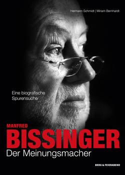 Manfred Bissinger. Der Meinungsmacher von Bernhardt,  Miriam, Schmidt,  Hermann H.