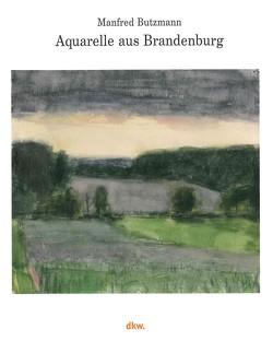 Manfred Butzmann – Aquarelle aus Brandenburg von Butzmann,  Manfred, Sperling,  Jörg