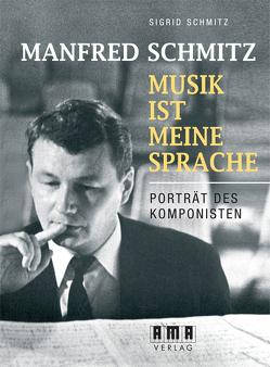 Manfred Schmitz – Musik ist meine Sprache von Schmitz,  Sigrid