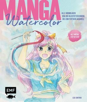 Manga Watercolor – Alle Grundlagen von der Bleistiftzeichnung bis zum fertigen Aquarell von Santrau,  Lisa