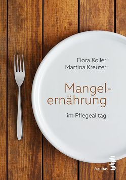 Mangelernährung im Pflegealltag von Koller,  Flora, Kreuter,  Martina