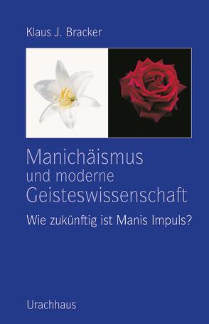 Manichäismus und moderne Geisteswissenschaft von Bracker,  Klaus J.