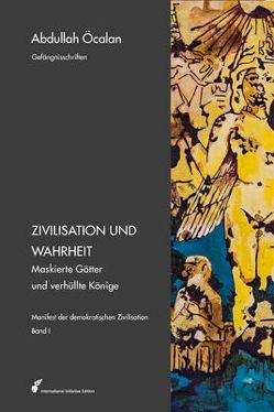 Manifest der demokratischen Zivilisation – Bd. I von Graeber,  David, Heider,  Reimar, International Initiative Edition, Negri,  Antonio, Öcalan,  Abdullah