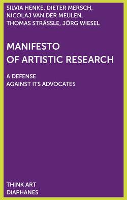 Manifest der künstlerischen Forschung von Henke,  Silvia, Mersch,  Dieter, Strässle,  Thomas, van der Meulen,  Nicolaj, Wiesel,  Jörg