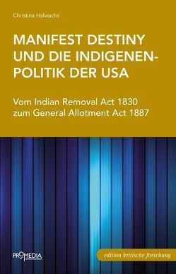 Manifest Destiny und die Indigenenpolitik der USA von Halwachs,  Christina