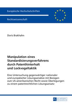 Manipulation eines Standardisierungsverfahrens durch Patenthinterhalt und Lockvogeltaktik von Brakhahn,  Doris