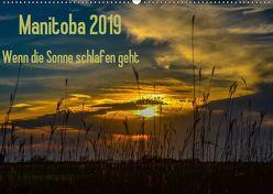 Manitoba 2019 Wenn die Sonne schlafen geht (Wandkalender 2019 DIN A2 quer) von Drews,  Marianne