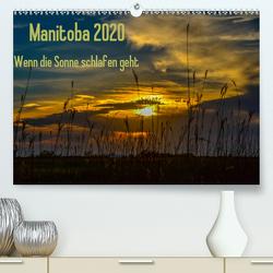 Manitoba 2020 Wenn die Sonne schlafen geht (Premium, hochwertiger DIN A2 Wandkalender 2020, Kunstdruck in Hochglanz) von Drews,  Marianne