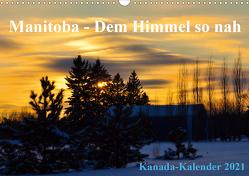 Manitoba – Dem Himmel so nah (Wandkalender 2021 DIN A3 quer) von Drews,  Marianne
