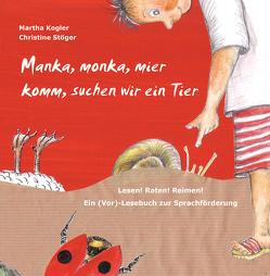Manka, monka, mier komm, suchen wir ein Tier von Kogler,  Martha, Stöger,  Christine