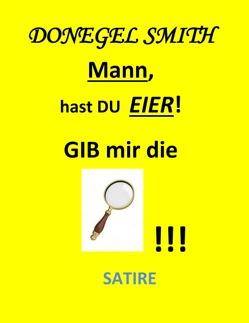 """""""Mann, hast Du EIER!"""" von Smith,  Donegel"""