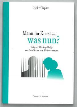 Mann im Knast… Was nun? von Clephas,  Heike, Wick,  Rainer