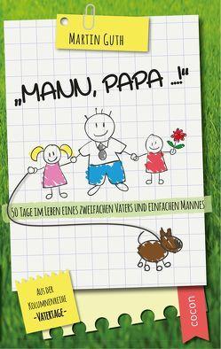 """""""Mann, Papa …!"""" von Guth,  Martin"""