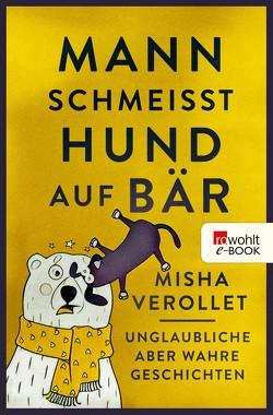 Mann schmeißt Hund auf Bär von Verollet,  Misha, Weiss,  Oliver
