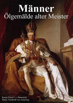 Männer • Ölgemälde alter Meister (Posterbuch DIN A4 hoch) von Stanzer,  Elisabeth