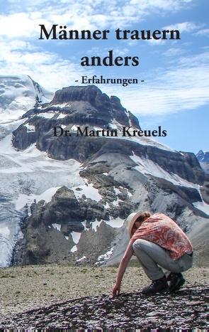 Männer trauern anders – Erfahrungen – von Kreuels,  Martin