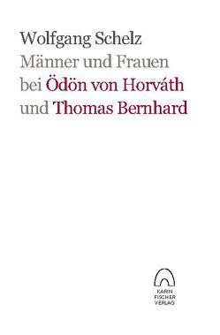 Männer und Frauen bei Ödön von Horváth und Thomas Bernhard von Schelz,  Wolfgang