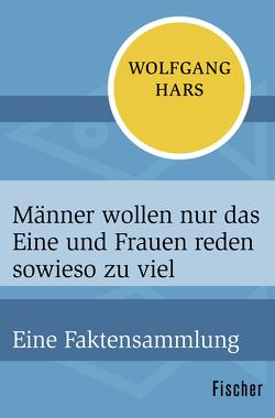 Männer wollen nur das Eine und Frauen reden sowieso zu viel von Hars,  Wolfgang