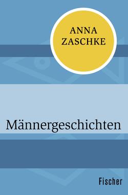 Männergeschichten von Zaschke,  Anna