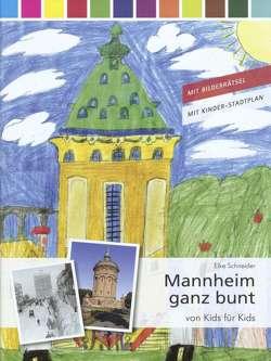 Mannheim ganz bunt – von Kids für Kids von Mannheimer Altertumsverein, Schneider,  Elke