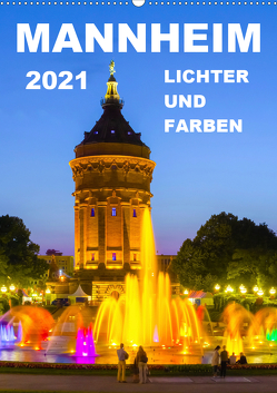 Mannheim Lichter und Farben (Wandkalender 2021 DIN A2 hoch) von Tortora,  Alessandro
