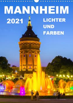 Mannheim Lichter und Farben (Wandkalender 2021 DIN A3 hoch) von Tortora,  Alessandro