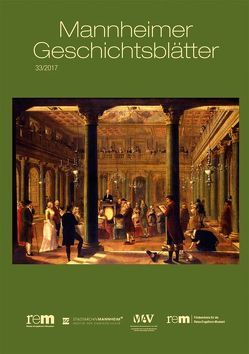 Mannheimer Geschichtsblätter 33/2017 von Eitenmüller,  Günter, Nieß,  Ulrich, Wieczorek,  Alfried, Wiegand,  Hermann