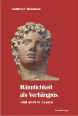 Männlichkeit als Verhängnis und andere Essays von Meinhold,  Gottfried